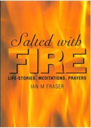 Salted with Fire: Life-stories, Meditations, Prayers  -     By: Ian M. Fraser