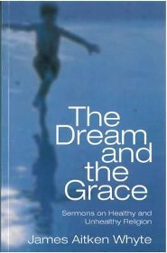 The Dream and the Grace  -     By: James A. Whyte