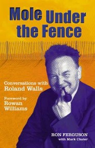 Mole Under the Fence: Conversations with Roland Walls  -     By: Ron Ferguson