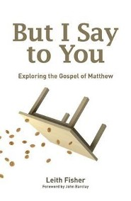 But I Say to You: Exploring the Gospel of Matthew  -     By: Leith Fisher