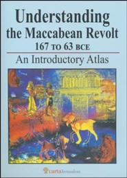 Understanding the Maccabean Revolt: 167 to 63 BCE- An Introductory Atlas