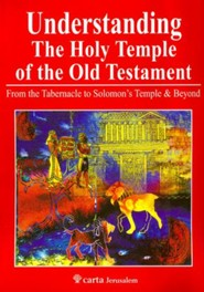 Understanding the Holy Temple of the OT: From the Tabernacle to Solomon's Temple & Beyond