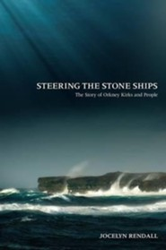 Steering the Stone Ships: A Story of Orkney Kirks and People  -     By: Jocelyn Rendall