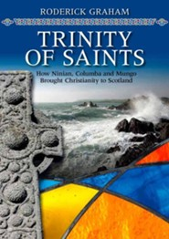 Trinity of Saints: How Ninian, Columba & Mungo Brought Christianity to Scotland  -     By: Roderick Graham