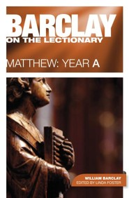 Barclay on the Lectionary: Matthew: Year A  -     Edited By: Linda Foster     By: William Barclay