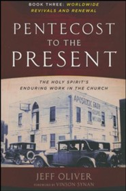 From Pentecost to the Present, Book 3: Worldwide Revivals and Renewals-The Enduring Work of the Holy Spirit In the Church