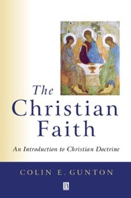 The Christian Faith: An Introduction to Christian Doctrine  -     By: Colin E. Gunton