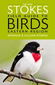 The New Stokes Field Guide to Birds: Eastern Region  -     By: Donald Stokes, Lillian Stokes