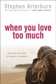 When You Love Too Much  -     By: Stephen Arterburn