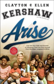 Arise: Live Out Your Faith and Dreams on Whatever Field You Find Yourself  -     By: Clayton Kershaw, Ellen Kershaw, Ann Higginbottom