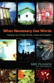 When Necessary Use Words: Changing Lives Through Worship, Justice, and Evangelism  -     By: Mike Pilavachi, Liza Hoeksma