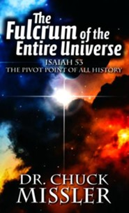 Fulcrum of the Entire Universe: Isaiah 53, The Pivot Point of All History