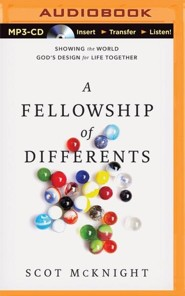 A Fellowship of Differents: Showing the World God's Design for Life Together - unabridged audiobook on  -     By: Scot McKnight