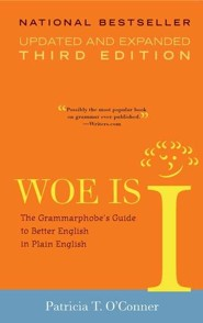 Woe Is I: The Grammarphobe's Guide to Better English in Plain English (Updated, Expanded)  -     By: Patricia T. O'Conner