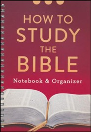 How to Study the Bible: Notebook & Organizer