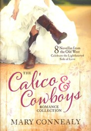 The Calico & Cowboys Romance Collection: Love Is a Lighthearted Adventure in Eight Novellas from the Old