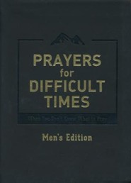 Prayers for Difficult Times Men's Edition: When You Don't Know What to Pray
