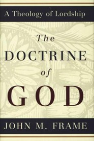 The Doctrine of God [A Theology of Lordship Series]