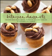 Bite-Size Desserts: Creating Mini Sweet Treats, from Cupcakes to Cobblers to Custards and Cookies  -     By: Carole Bloom