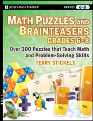 Math Puzzles and Brainteasers, Grades 6-8: Over 300 Puzzles That Teach Math and Problem-Solving Skills  -     By: Terry Stickels