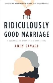 The Ridiculously Good Marriage: 5 Essentials to Start Right and Stay Strong