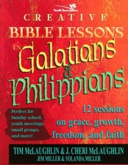 Creative Bible Lessons in Galatians and Philippians: Twelve Studies on Freedom, Pain, Grace, and Joy