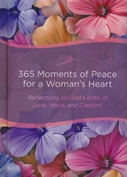 365 Moments of Peace for a Woman's Heart, repackaged edition: Reflections on God's Gifts of Love, Hope, and Comfort
