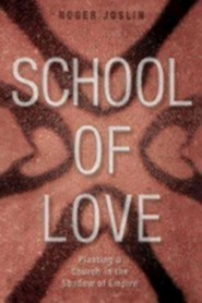 School of Love: Planting a Church in the Shadow of Empire
