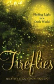 Fireflies: Finding Light in a Dark World  -     By: Heather Gordon-Young