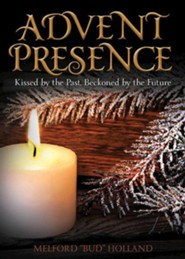 Advent Presence: Kissed by the Past, Beckoned by the Future  -     By: Bud Holland