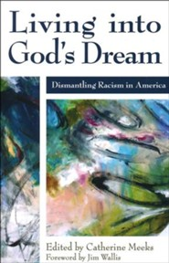 Living into God's Dream: Dismantling Racism in America  -     By: Catherine Meeks