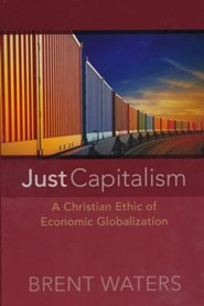 Just Capitalism: A Christian Ethic of Economic Globalization  -     By: Brent Waters