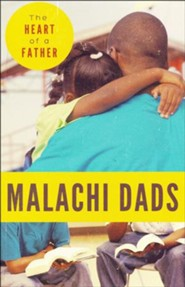 Malachi Dads: The Heart of a Father