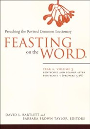 Feasting on the Word: Year A, Volume 3: Pentecost and Season after Pentecost 1 ( Propers 3-16)  -     By: David L. Bartlett