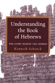 Understanding the Book of Hebrews: The Story Behind the Sermon
