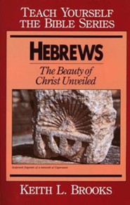 Hebrews: Beauty of Christ Unveiled, Teach Yourself the Bible Series