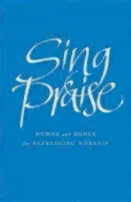 Sing Praise: Hymns and Songs for Refreshing Worship Words
