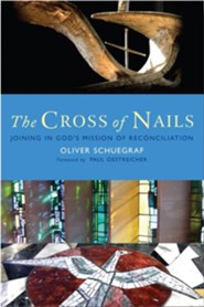 The Cross of Nails: Joining in God's Mission of Reconciliation  -     By: Oliver Schuegraf