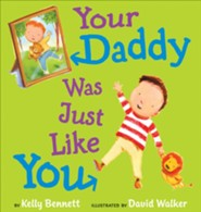 Your Daddy Was Just Like You  -     By: Kelly Bennett     Illustrated By: David Walker