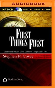 First Things First: Understand Why So Often Our First Things Aren't First - unabridged audio book on MP3-CD  -     Narrated By: Stephen R. Covey, A. Roger Merrill     By: Stephen R. Covey, A. Roger Merrill, Rebecca R. Merrill