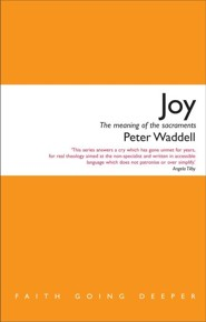 Joy: The meaning of the sacraments  -     By: Peter Waddell