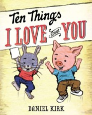 Ten Things I Love About You  -     By: Daniel Kirk     Illustrated By: Daniel Kirk