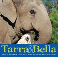 Tarra & Bella: The Elephant and Dog Who Became Best Friends  -     By: Carol Buckley