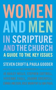Women and Men in Scripture and the Church: A guide to the key issues  -     Edited By: Steven Croft, Paula Gooder     By: Steven Croft (Ed.) & Paula Gooder (Ed.)