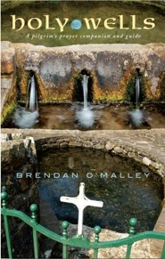 Holy Wells: A pilgrim's prayer companion and guide  -     By: Brendan O'Malley