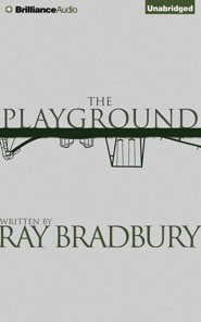 The Playground - unabridged audiobook on CD  -     Narrated By: Jonathan Davis     By: Ray Bradbury