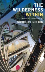 The Wilderness Within: Meditation and modern life  -     By: Nicholas Buxton