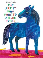 The Artist Who Painted a Blue Horse  -     By: Eric Carle