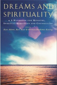 Dreams and Spirituality: A handbook for ministry, spiritual direction and counselling  -     By: Kate Adams, Bart Koet, Barbara Roukema-Koning