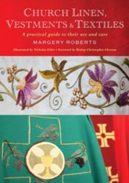 Church Linen, Vestments and Textiles: A practical guide to their use and care  -     By: Margery Roberts     Illustrated By: Nicholas Elder